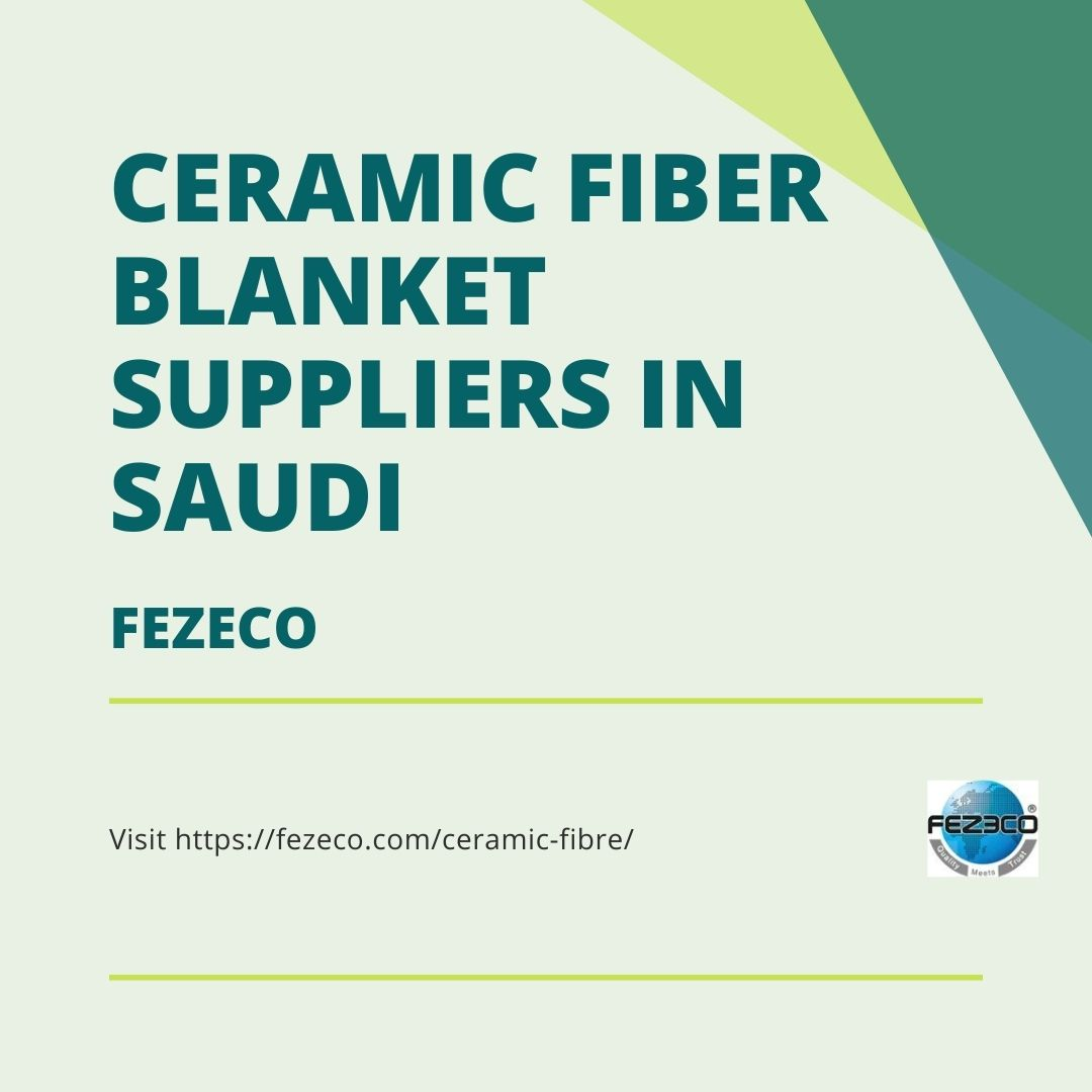 Get Help From The Best Ceramic Fiber Blanket suppliers in Saudi | Fezeco