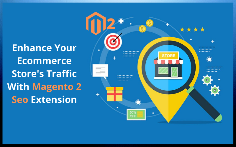 Enhance Your eCommerce Store's Traffic With Magento 2 SEO Extension
