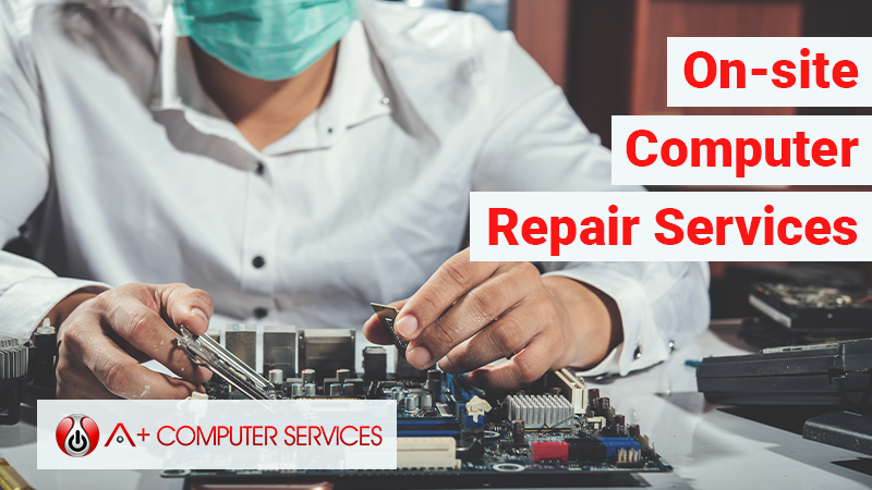 BEST ONSITE COMPUTER REPAIR SERVICE - A+ COMPUTER SERVICES