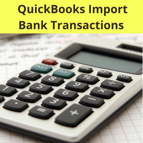 How to Proceed With QuickBooks Import Bank Transactions