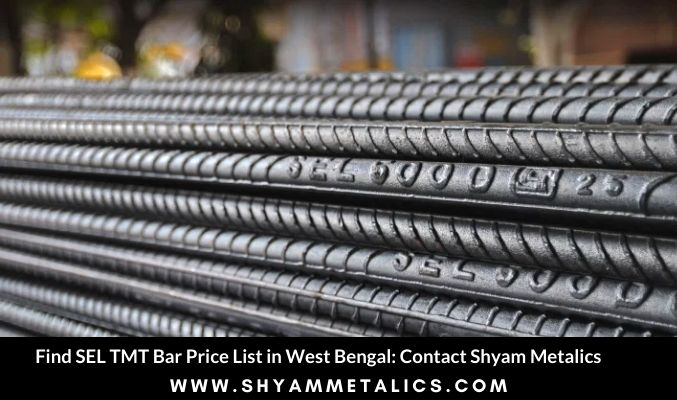 Find SEL TMT Bar Price List in West Bengal: Contact Shyam Metalics