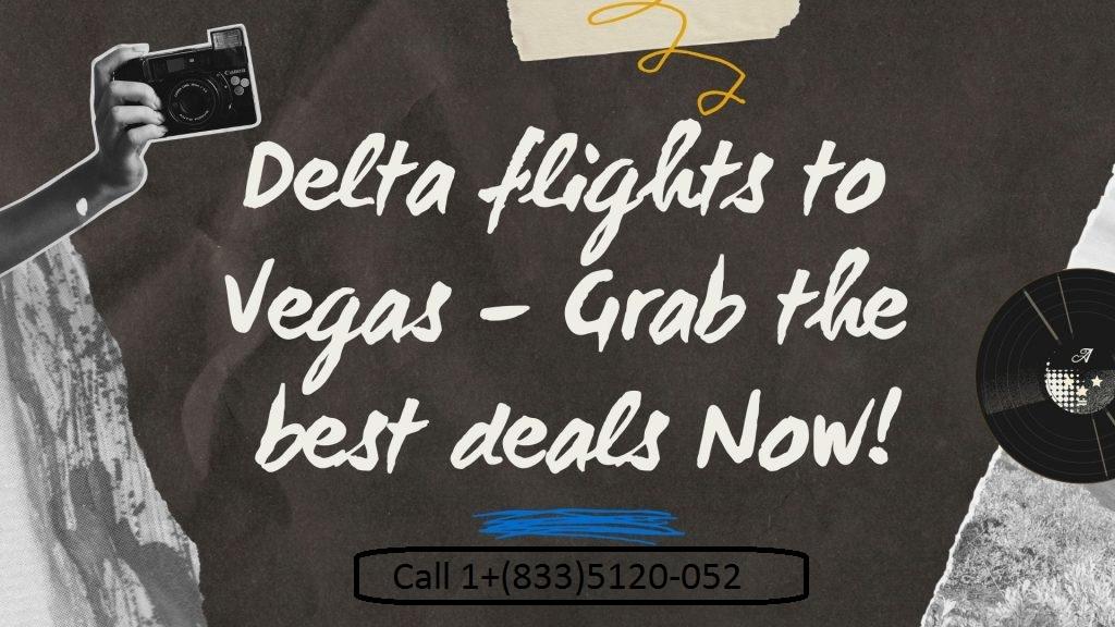 Delta Cheap Flights to Vegas - 1+(833)5120-052 - Call Now