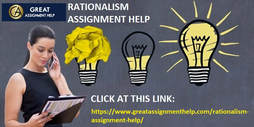 Get the benefits of Online Rationalism Assignment Help