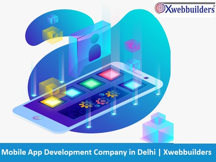 Mobile App Development Company in Delhi | Xwebbuilders
