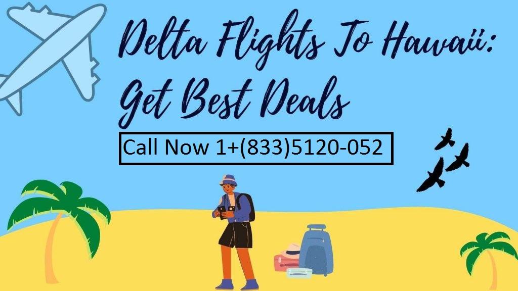 Delta Cheap Flights to Hawaii - Call 1+(833)5120-052 - Get Best Deals