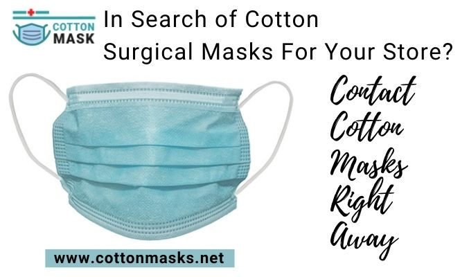 In Search of Cotton Surgical Masks For Your Store? Contact Cotton Masks Right Away