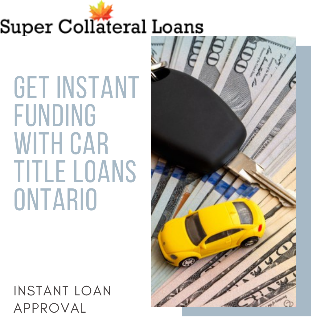 Get Instant Funding With Car Title Loans Ontario !