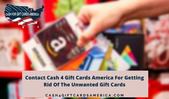 Contact Cash 4 Gift Cards America For Getting Rid Of The Unwanted Gift Cards