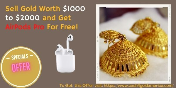 Sell Gold Worth $1000 to $2000 and Get AirPods Pro For Free!