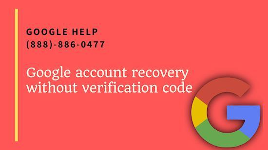 Google Account Recovery Without Verification Code (888)-886-0477