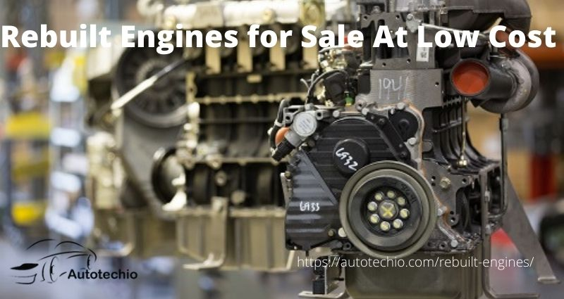 Rebuilt Engines For Sale At Low Cost