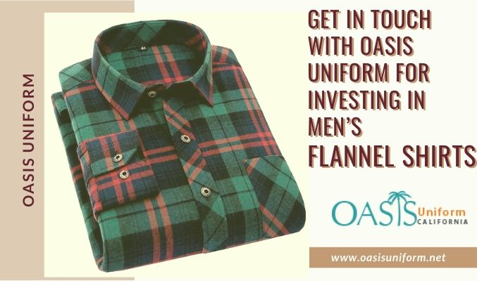 Get in Touch with Oasis Uniform for Investing in Men's Flannel Shirts