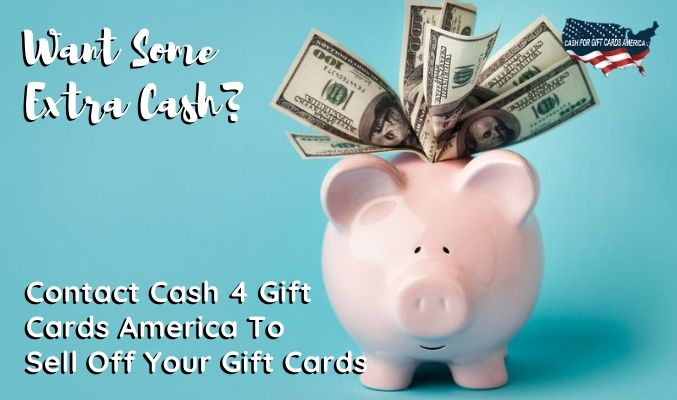Want Some Extra Cash? Contact Cash 4 Gift Cards America To Sell Off Your Gift Cards