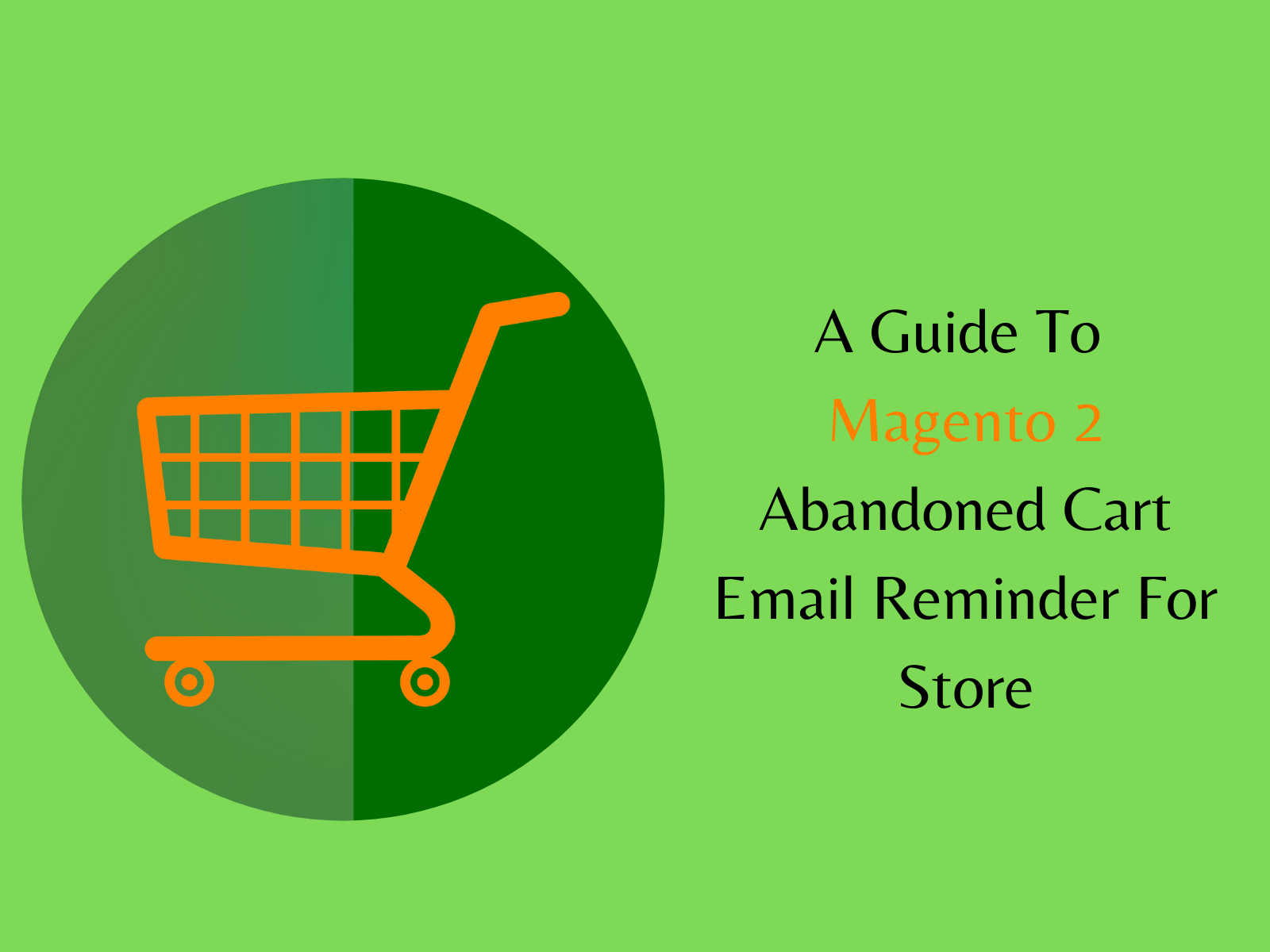 A Guide To Magento 2 Abandoned Cart Email Reminder For Store