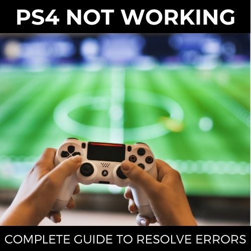 PS4 NOT WORKING COMPLETE GUIDE TO RESOLVE ERRORS