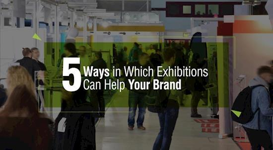 5 Ways in Which Exhibitions Can Help Your Brand