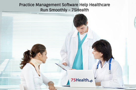 Practice Management System Help Healthcare Run Smoothly - 75Health