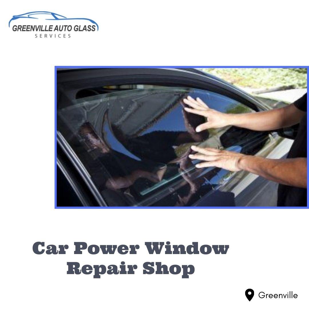 Car Power Window Repair Shop in Greenville
