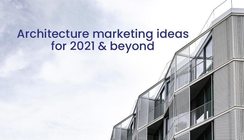 Architecture Marketing Ideas 2021