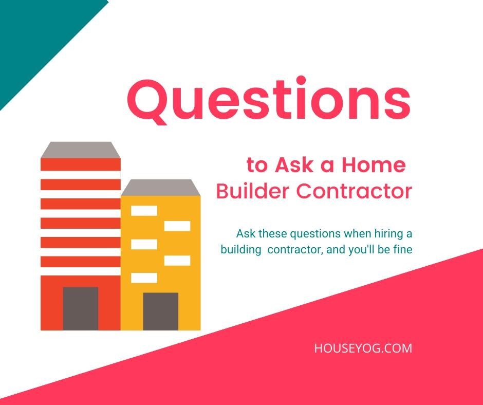 15 Important Questions to Ask a Home Builder Contractor
