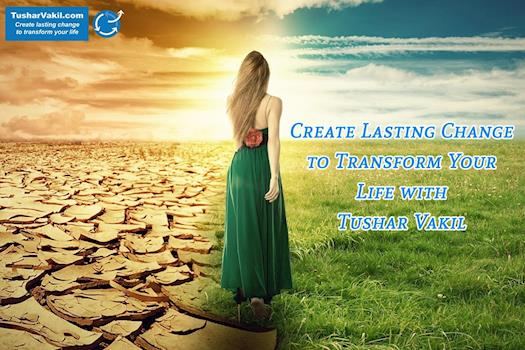 Create Lasting Change to Transform Your Life with Tushar Vakil