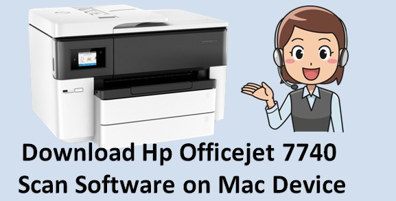 Steps to Download Hp Officejet 7740 Scan Software on Mac Device