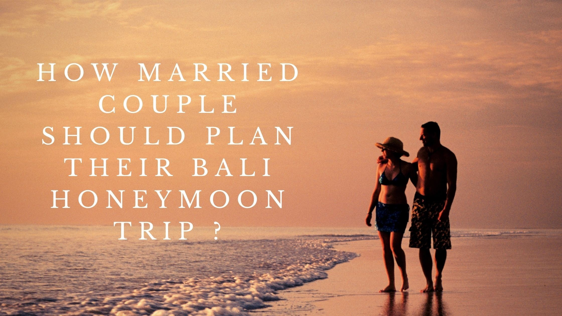How married couple should plan their Bali honeymoon trip ?
