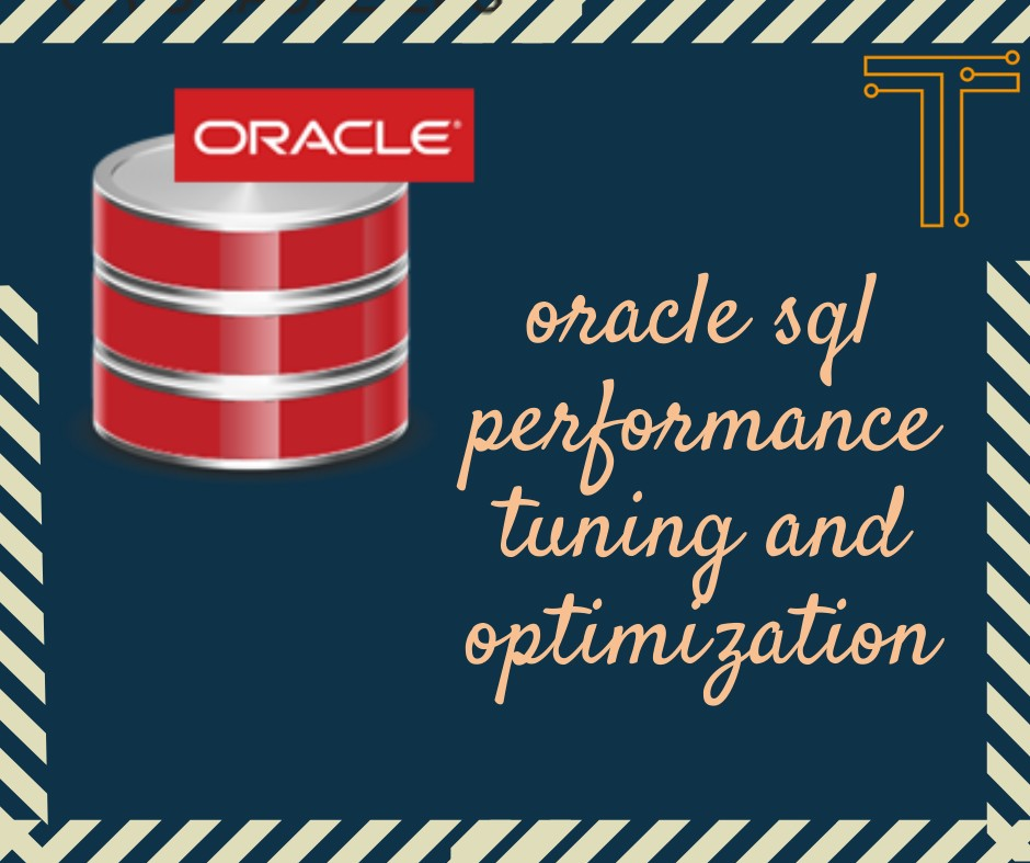 Oracle SQL Performance Tuning and Optimization Tools To Use