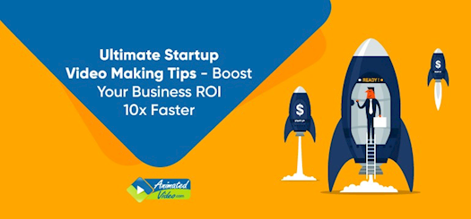 Ultimate Startup Video Making Tips – Boost Your Business ROI 10x Faster
