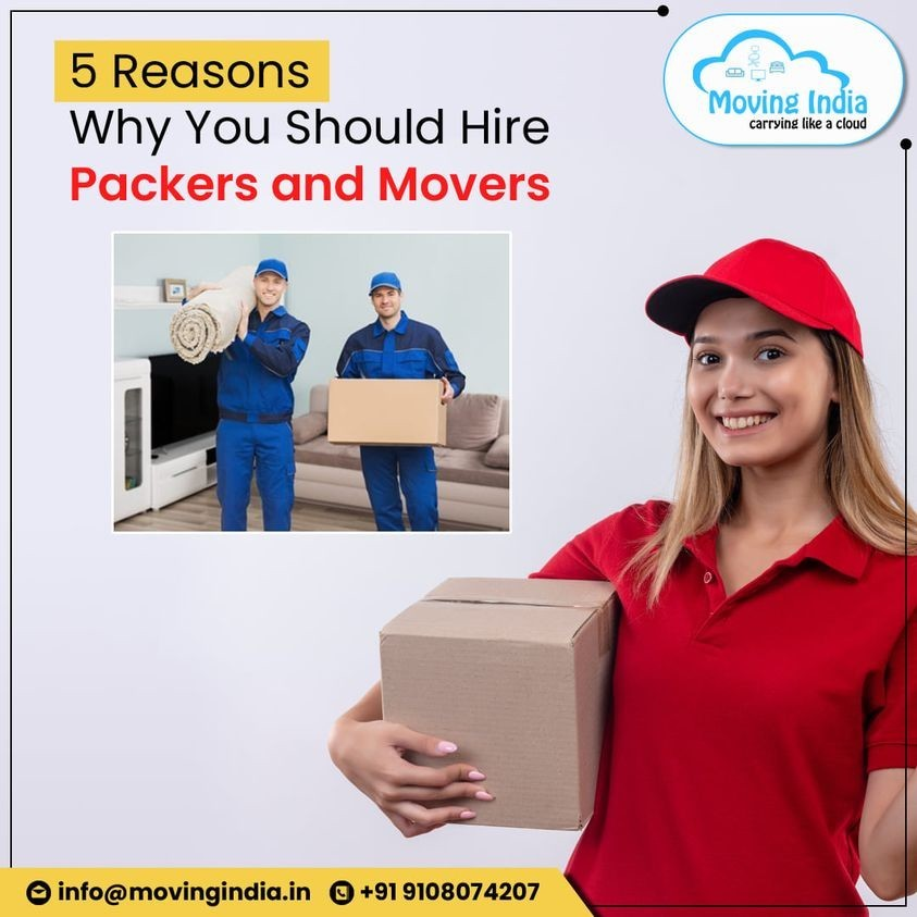 5 Reasons Why You Should Hire Packers and Movers