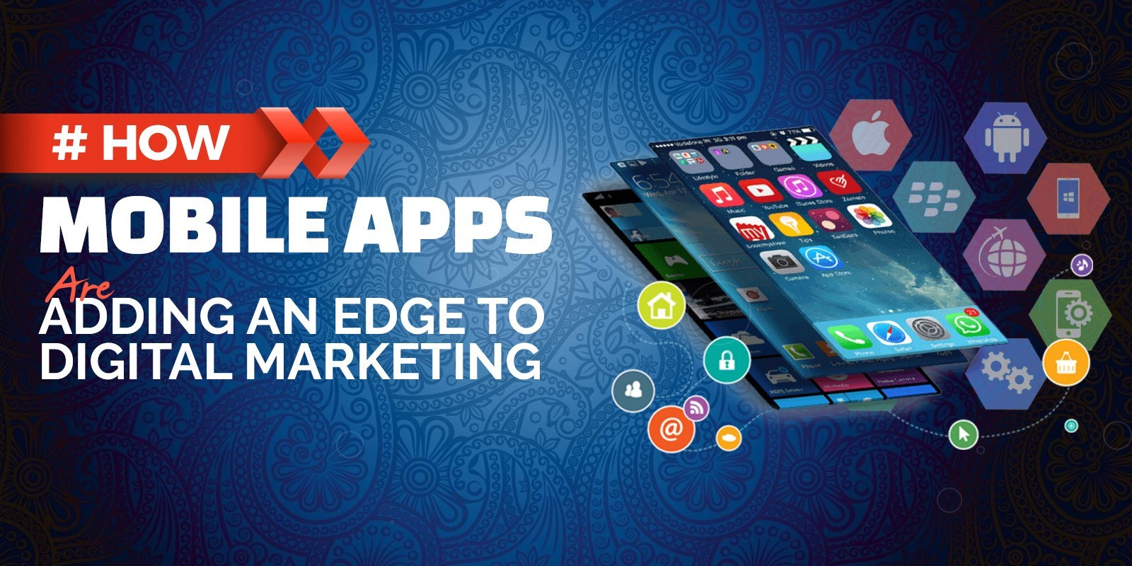 How Mobile Apps are Adding an Edge to Digital Marketing