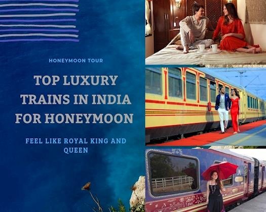 Top Luxury Trains For Honeymoon in India