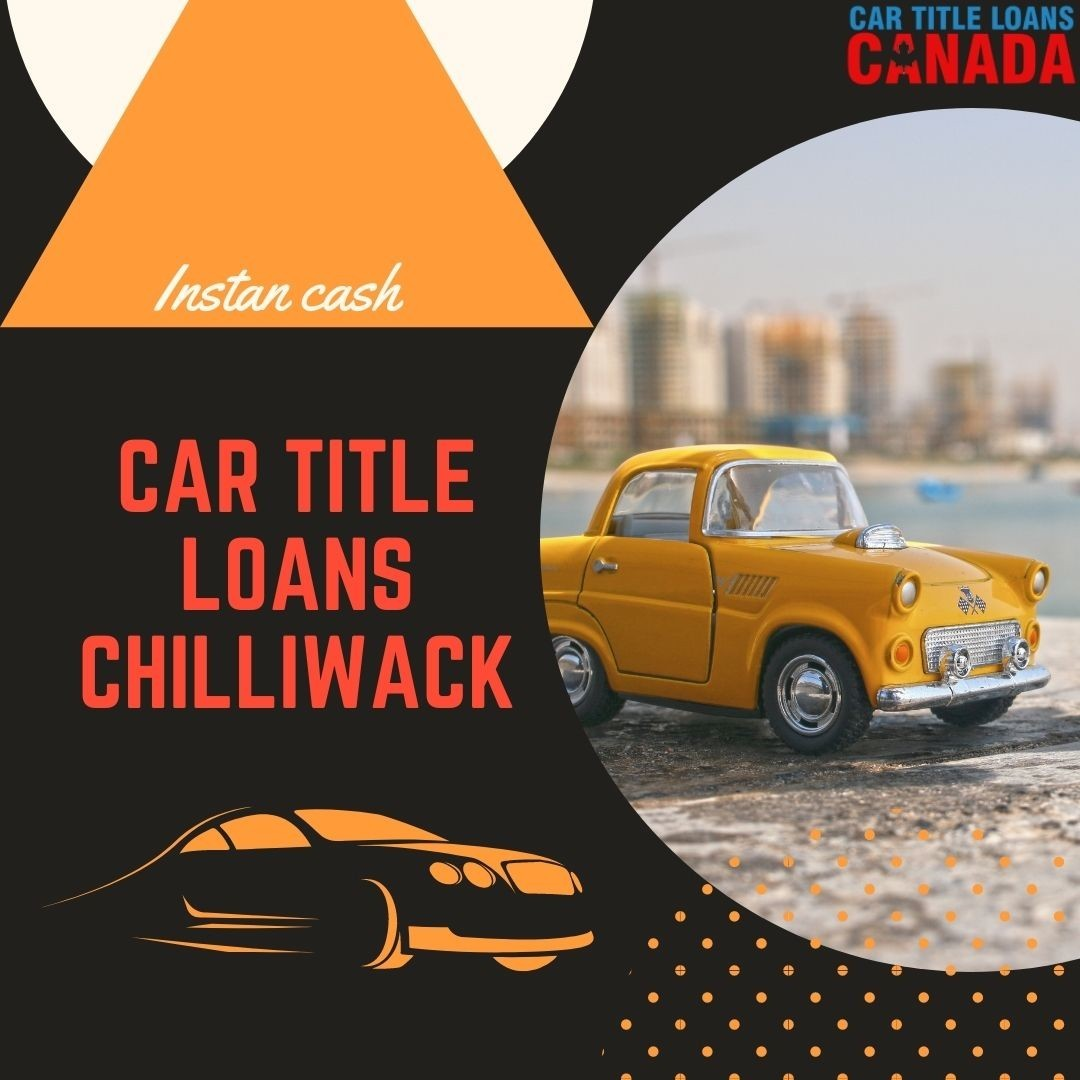 Apply Car Title Loans Chilliwack to borrow money against car