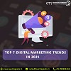 Top 7 Digital Marketing Trends in 2021