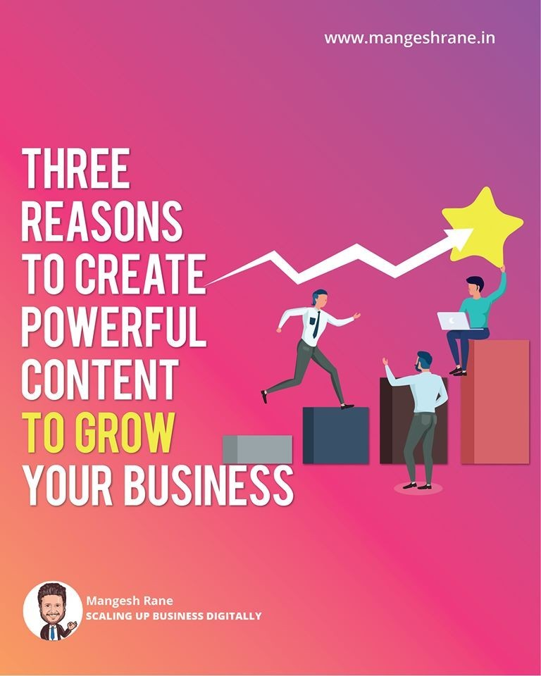 3 Reasons to Create Powerful Content to Grow Your Business by Mangesh Rane