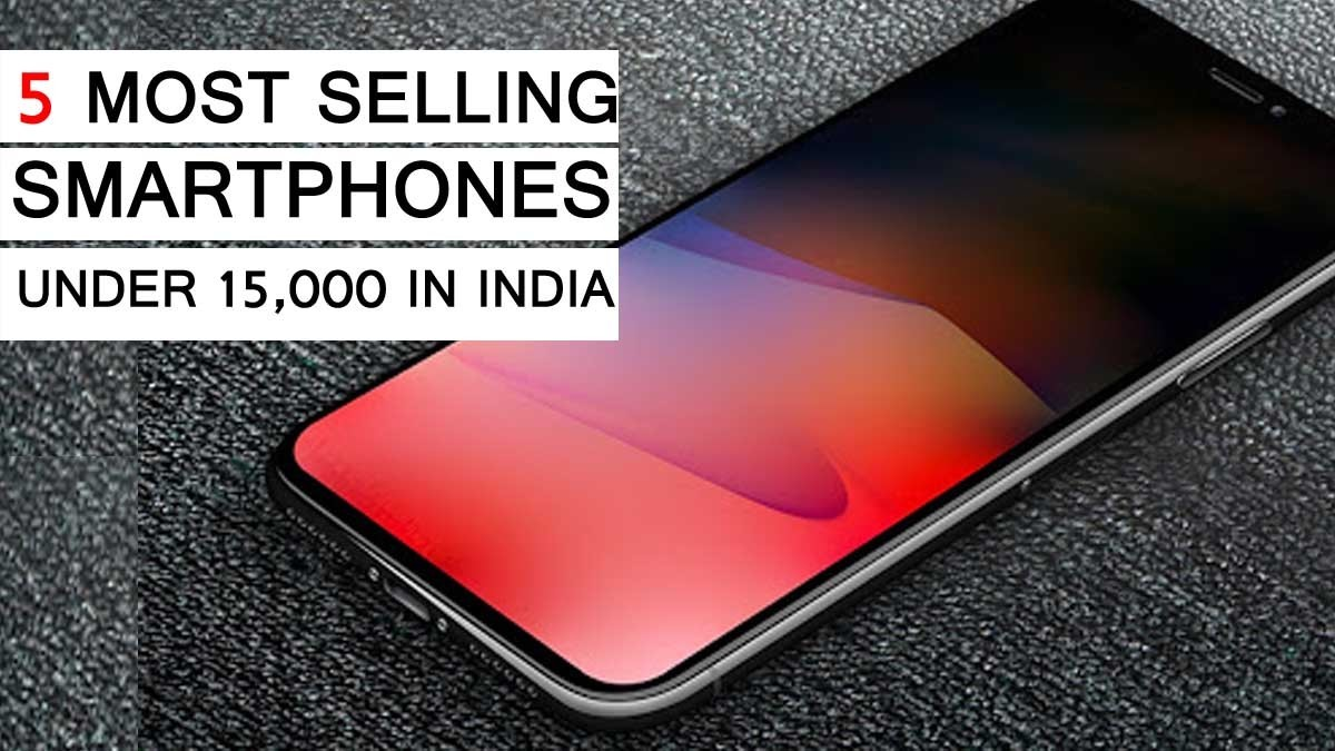 MOST SELLING SMARTPHONES UNDER 15000 IN INDIA 2020