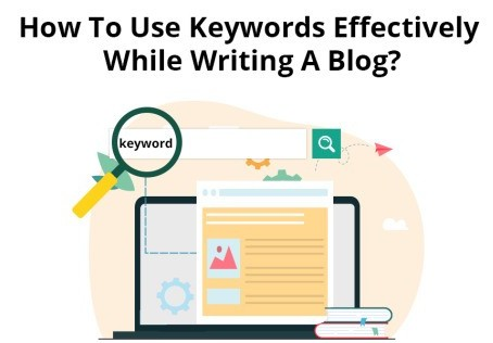 How to use keywords effectively while writing a blog?