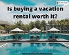 IS BUYING A VACATION RENTAL WORTH IT?