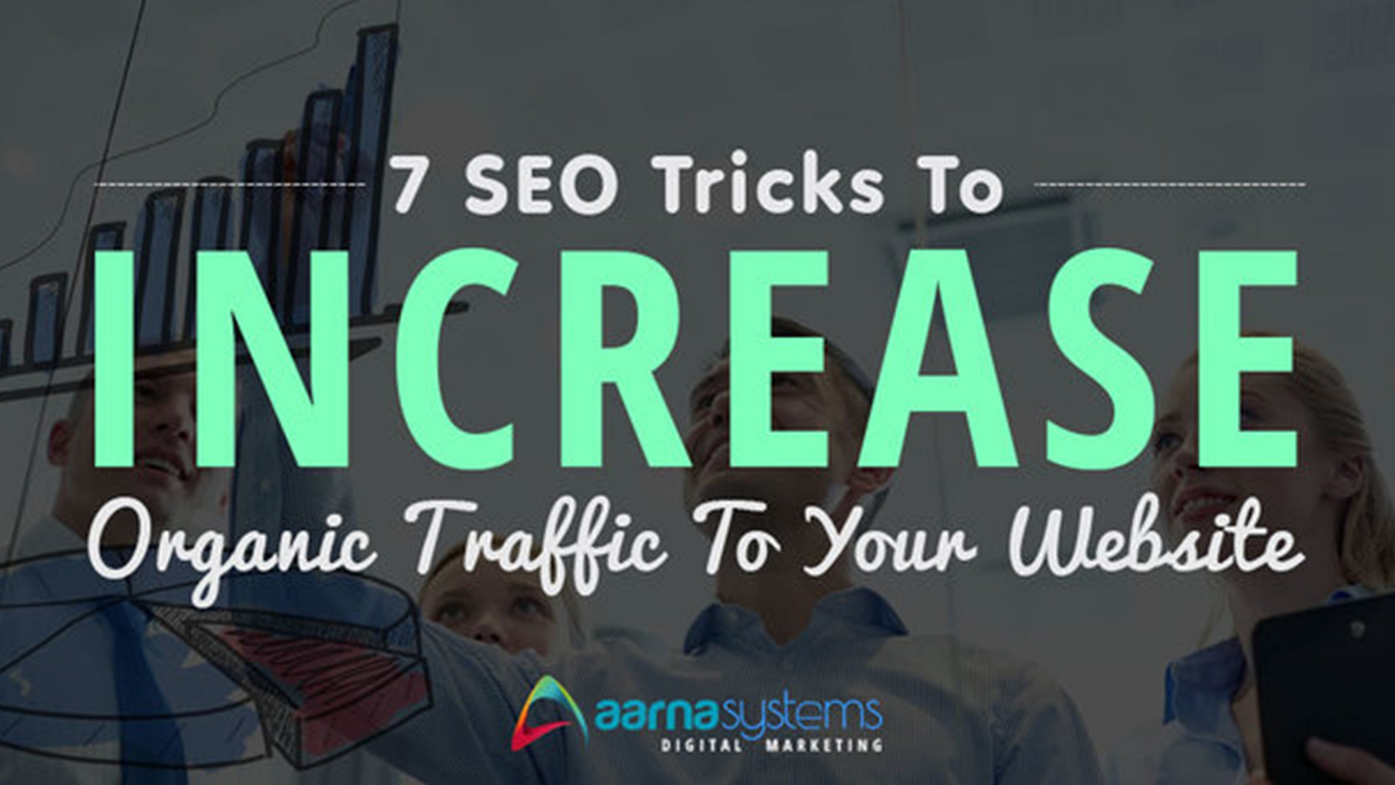 SEO TIPS TO INCREASE ORGANIC TRAFFIC | Aarna Systems