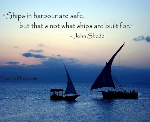 Ships Are Meant For Saling!