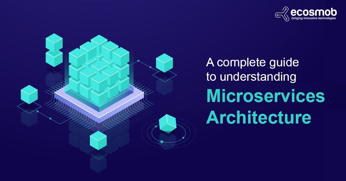 A complete guide to understanding microservices architecture