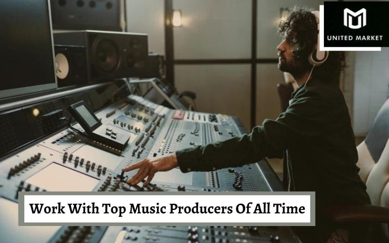 Work With Top Music Producers Of All Time
