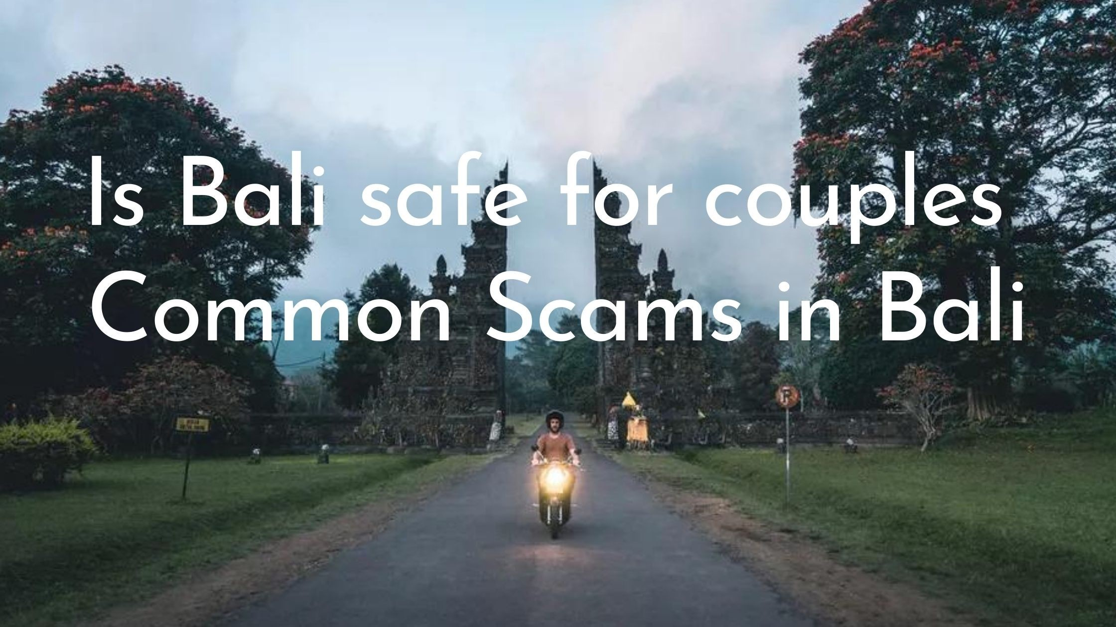 Is Bali safe for couples ? Common Scams in Bali.