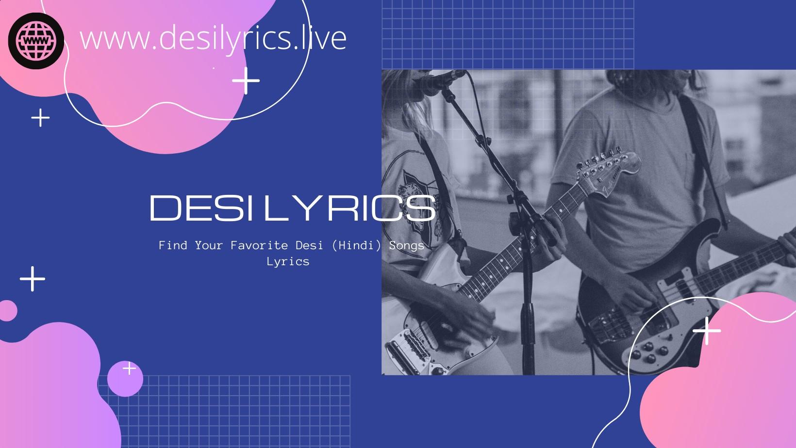 Find Your Favorite Desi (Hindi) Songs Lyrics | Desilyrics
