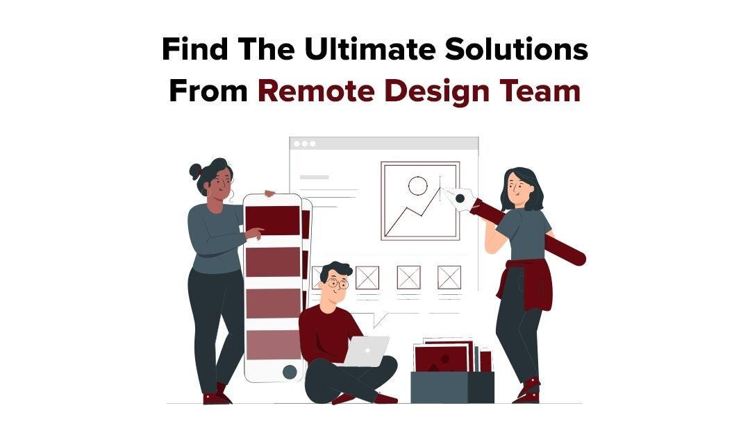 Find The Ultimate Solutions From Remote Design Team