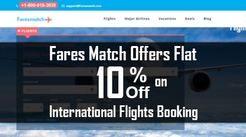 Fares Match Offers Flat 10% Off For International Flights Booking