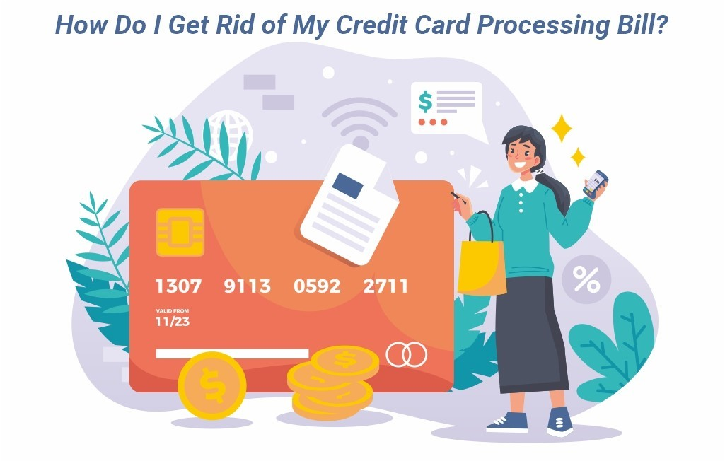 52 charactersHow To Rid Credit Cards Processing Bill