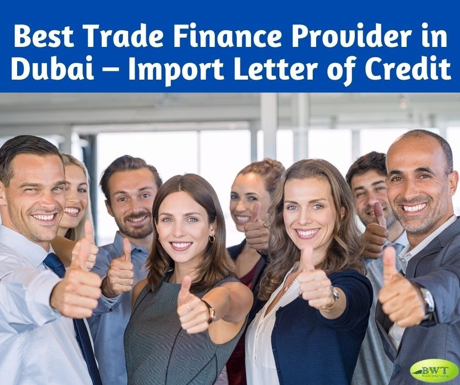 Best Trade Finance Provider in Dubai – Import Letter of Credit