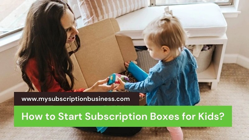 How to Start Subscription Boxes for Kids?