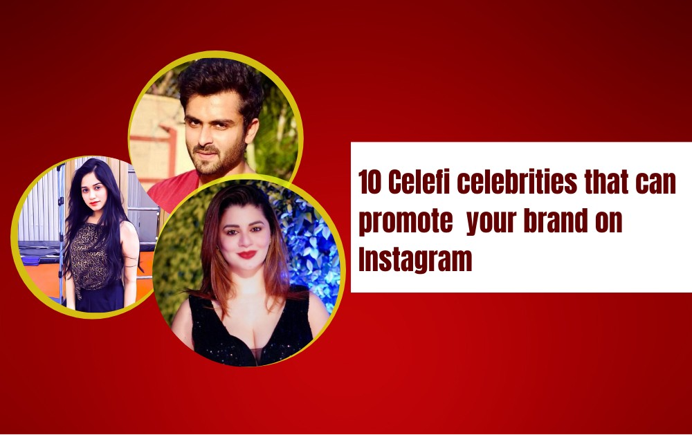 10 Celefi Celebrities that Can Promote Your Brand on Instagram